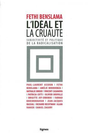 l-ideal-et-la-cruaute-subjectivite-et-politique-de-la-radicalisation-sld-de-fethi-benslama